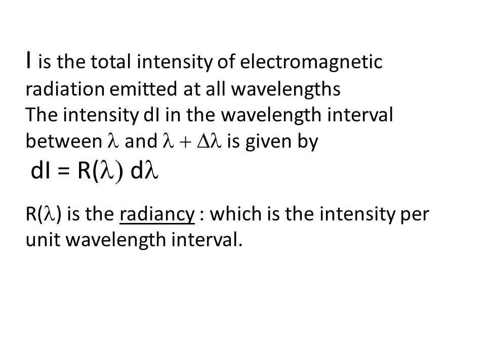 I is the total intensity of electromagnetic radiation emitted at all wavelengths The intensity dI in the wavelength interval between and  is given