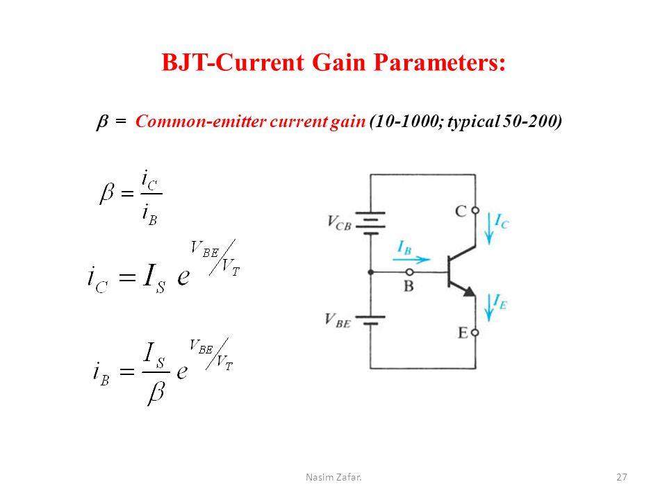 BJT-Current Gain Parameters:  = Common-emitter current gain (10-1000; typical 50-200) 27Nasim Zafar.