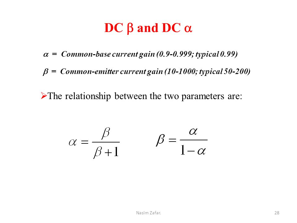 DC  and DC   = Common-emitter current gain (10-1000; typical 50-200)  = Common-base current gain (0.9-0.999; typical 0.99)  The relationship between the two parameters are: 28Nasim Zafar.