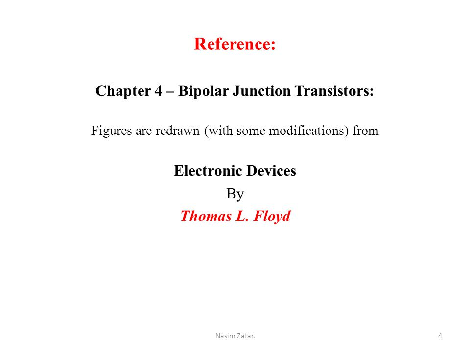 Reference: Chapter 4 – Bipolar Junction Transistors: Figures are redrawn (with some modifications) from Electronic Devices By Thomas L.