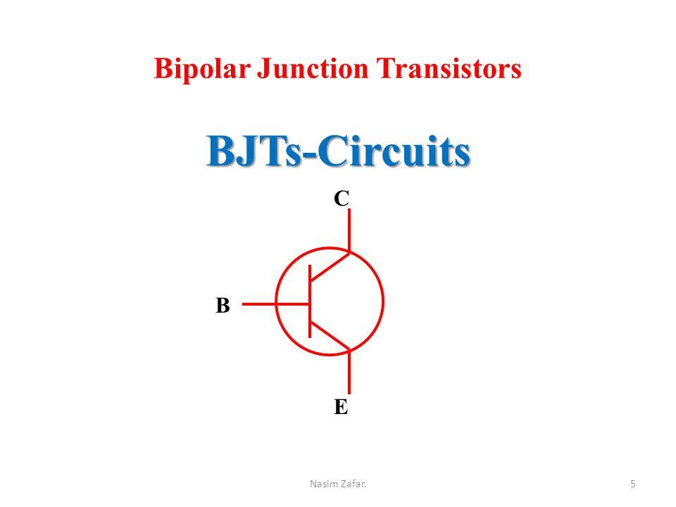 Bipolar Junction Transistors BJTs-Circuits B C E 5Nasim Zafar.