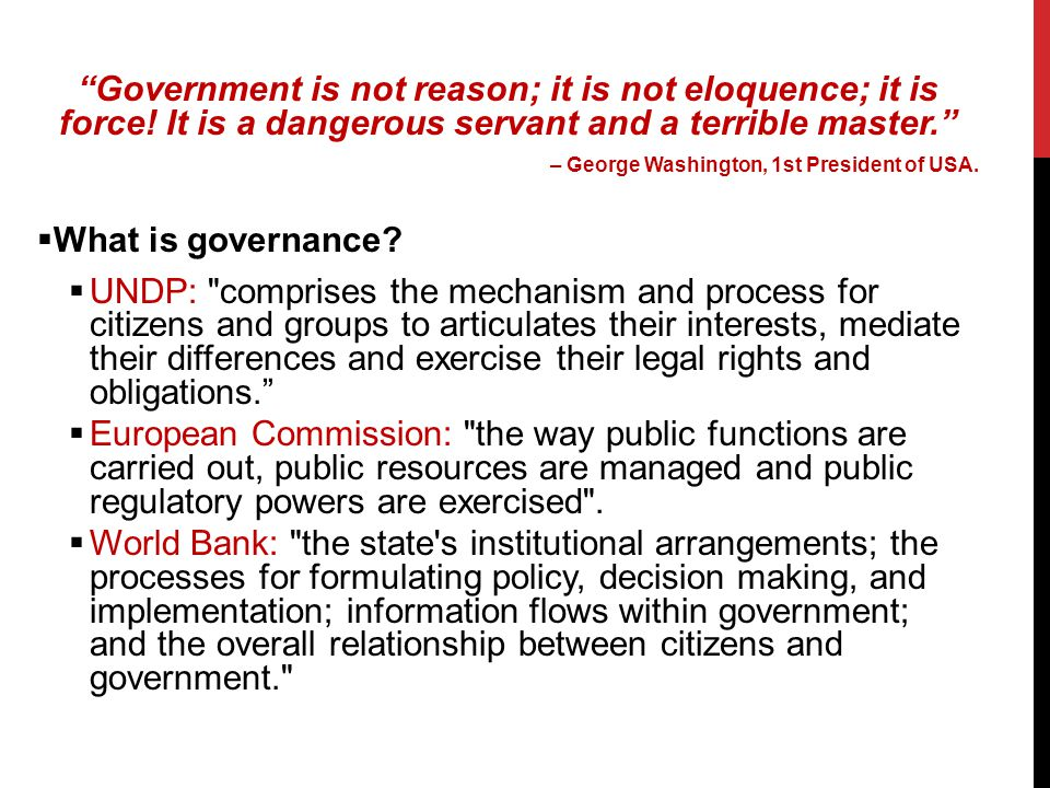 Government is not reason; it is not eloquence; it is force.