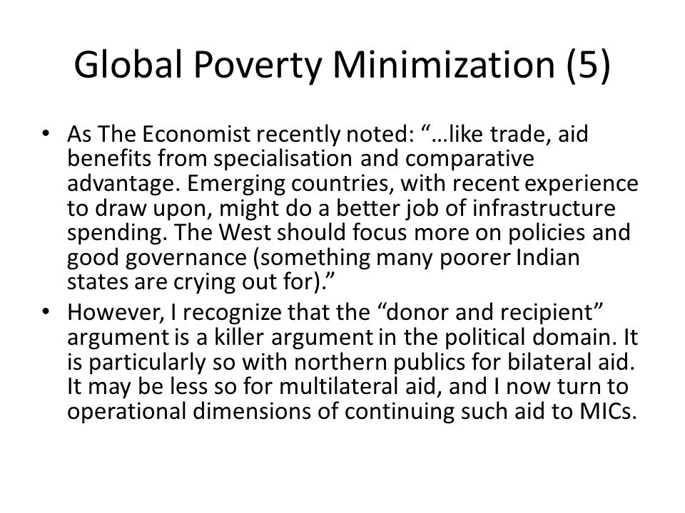 "Global Poverty Minimization (5) As The Economist recently noted: ""…like trade, aid benefits from specialisation and comparative advantage. Emerging co"