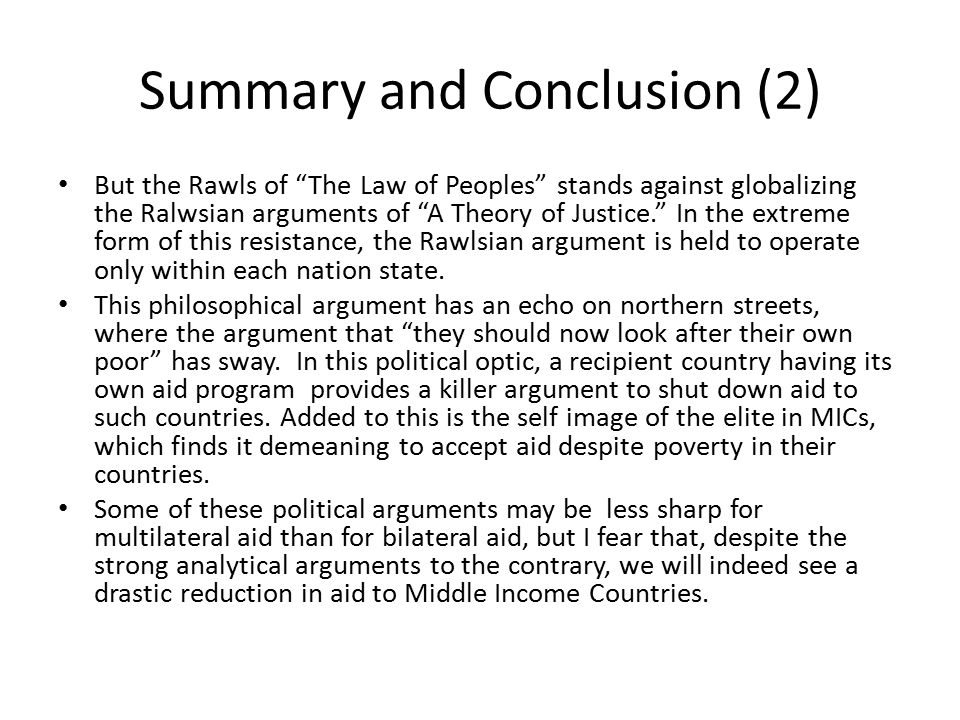 "Summary and Conclusion (2) But the Rawls of ""The Law of Peoples"" stands against globalizing the Ralwsian arguments of ""A Theory of Justice."" In the ex"