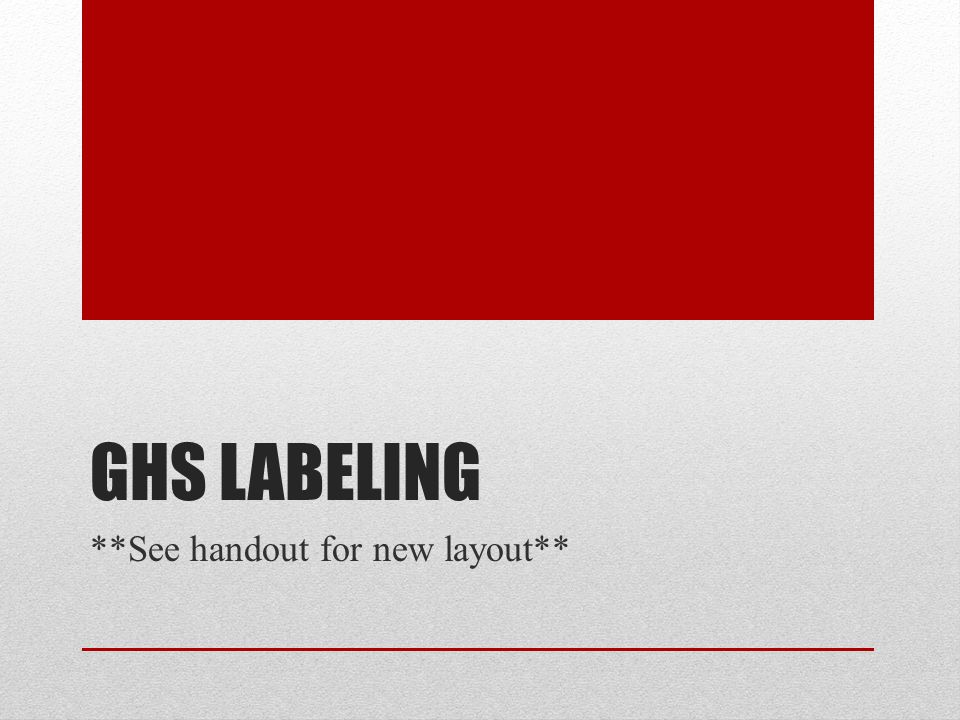 GHS LABELING **See handout for new layout**
