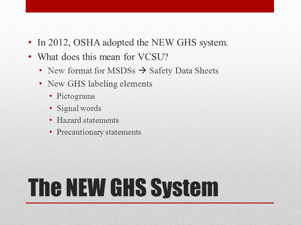 The NEW GHS System In 2012, OSHA adopted the NEW GHS system.