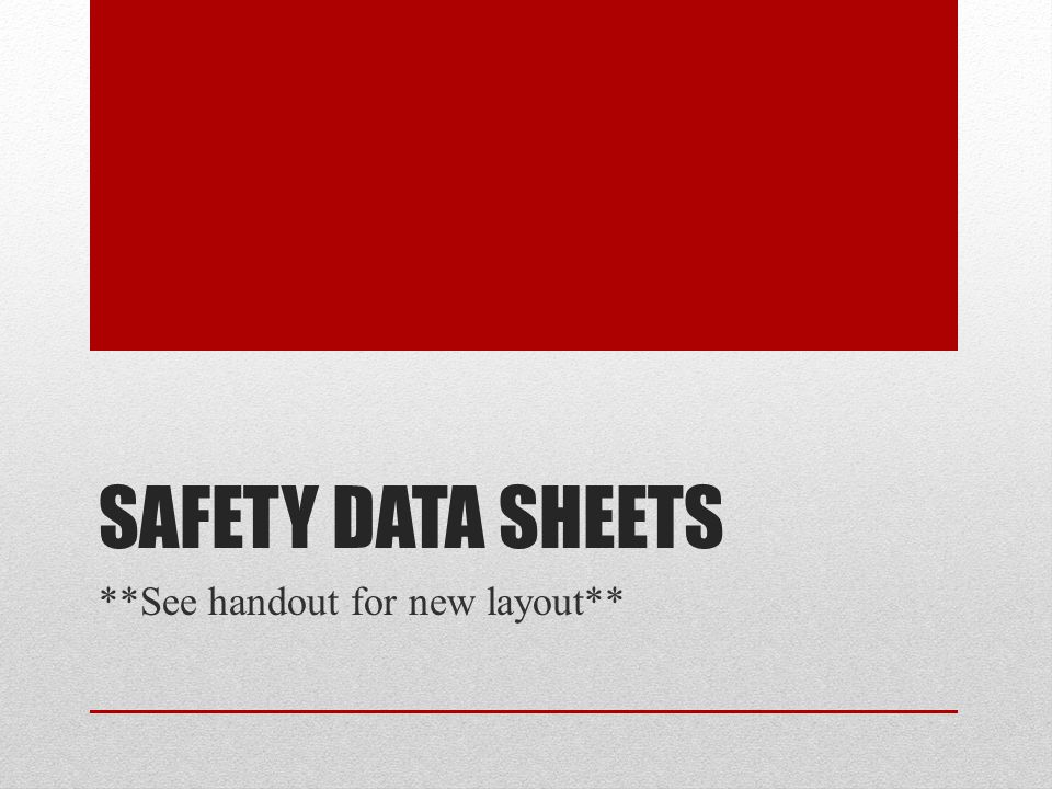SAFETY DATA SHEETS **See handout for new layout**