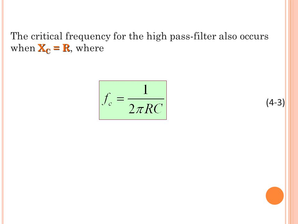 X C = R The critical frequency for the high pass-filter also occurs when X C = R, where (4-3)