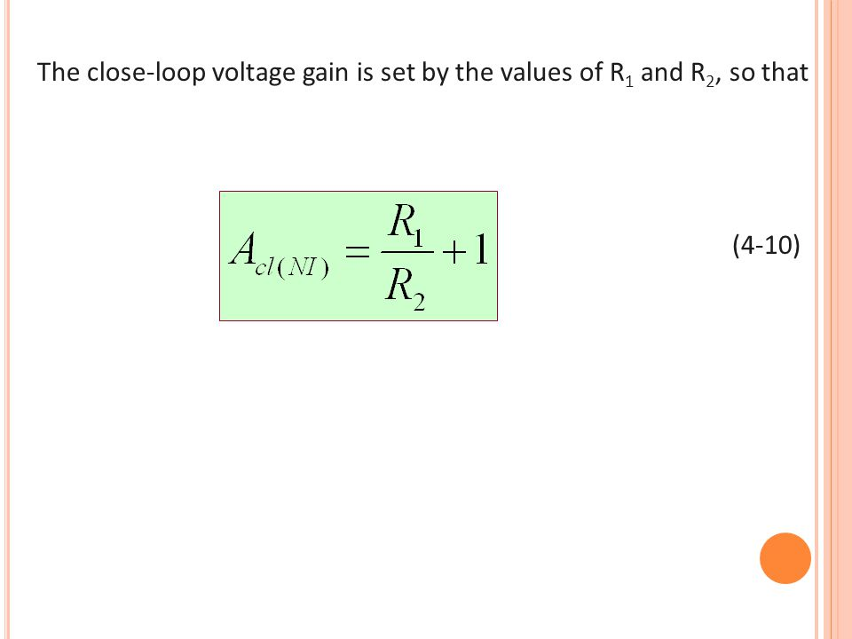 The close-loop voltage gain is set by the values of R 1 and R 2, so that (4-10)