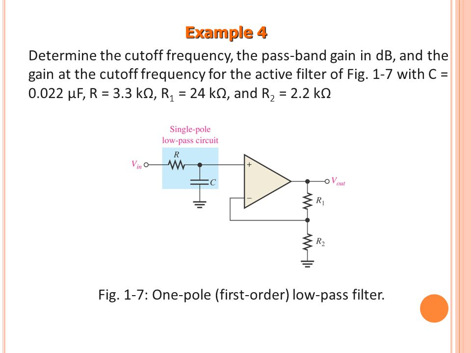 Example 4 Determine the cutoff frequency, the pass-band gain in dB, and the gain at the cutoff frequency for the active filter of Fig. 1-7 with C = 0.