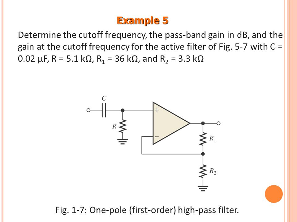 Example 5 Determine the cutoff frequency, the pass-band gain in dB, and the gain at the cutoff frequency for the active filter of Fig. 5-7 with C = 0.