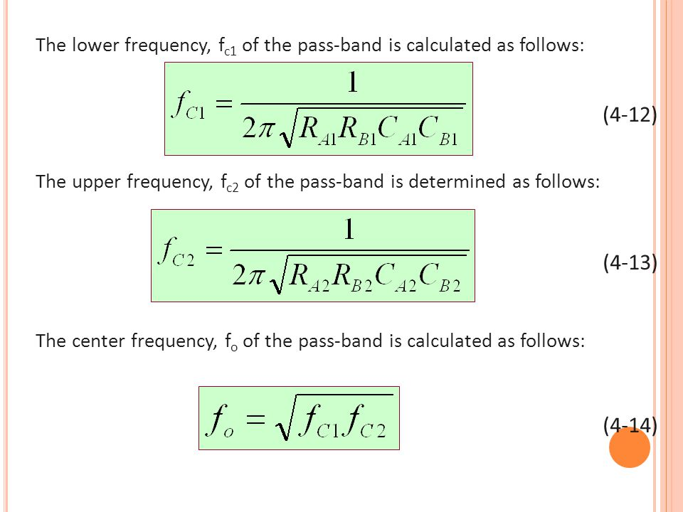 The lower frequency, f c1 of the pass-band is calculated as follows: The upper frequency, f c2 of the pass-band is determined as follows: The center f