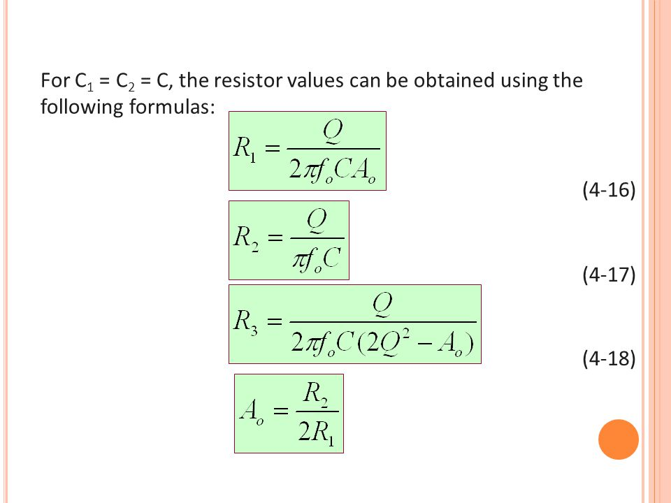 For C 1 = C 2 = C, the resistor values can be obtained using the following formulas: (4-16) (4-17) (4-18)