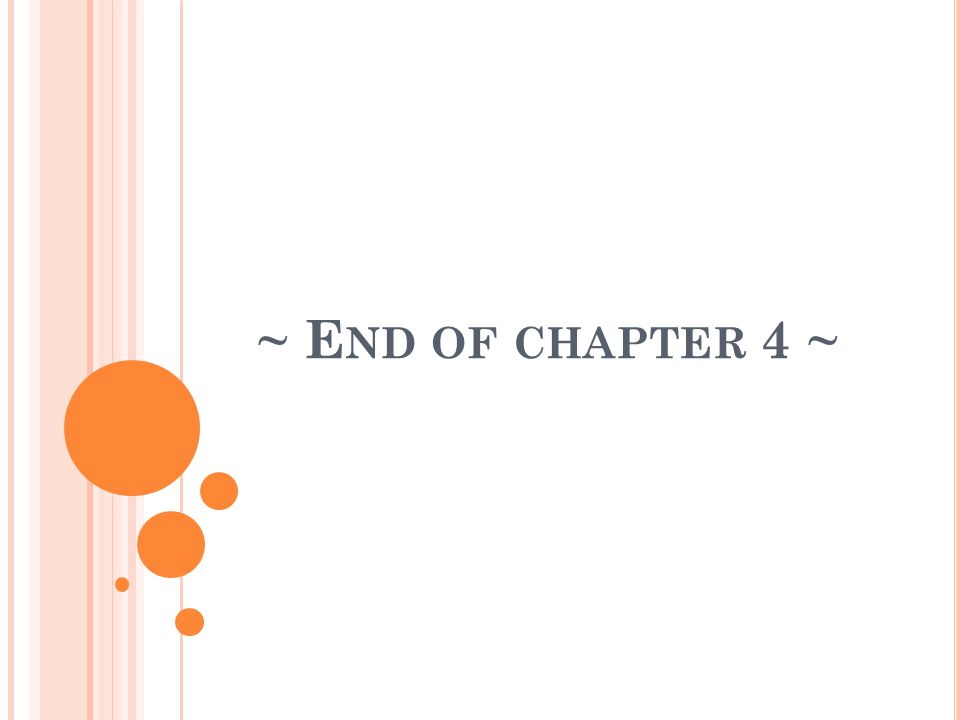 ~ E ND OF CHAPTER 4 ~