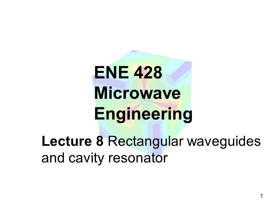 1 ENE 428 Microwave Engineering Lecture 8 Rectangular waveguides and cavity resonator