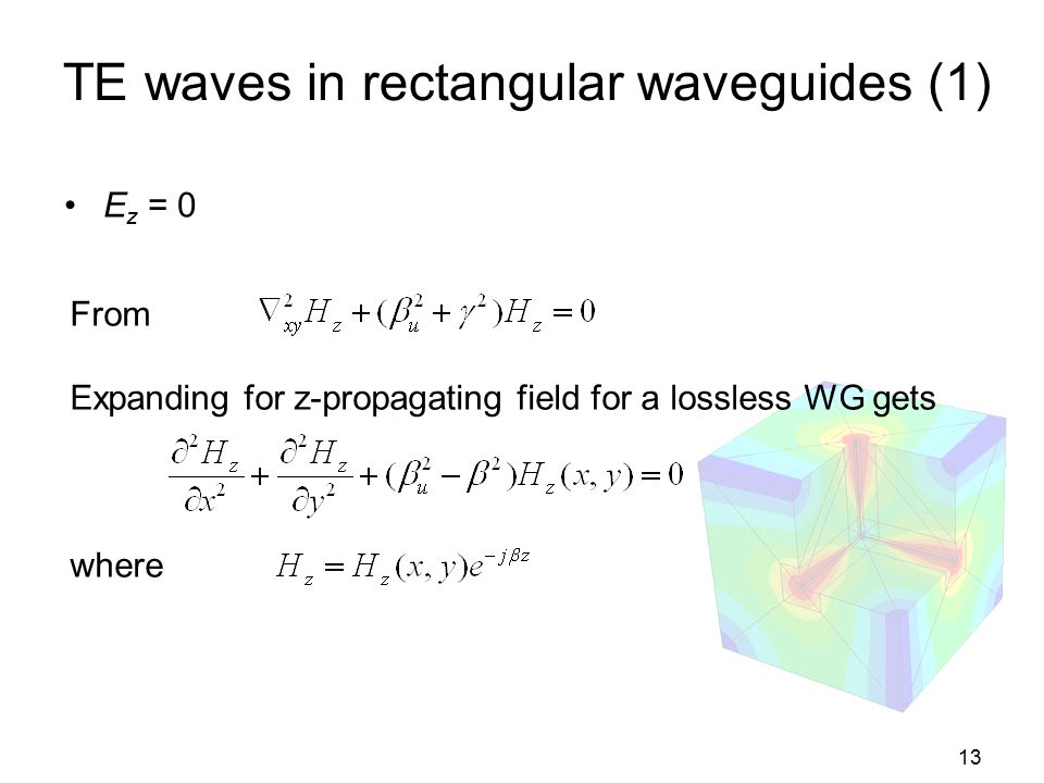 13 TE waves in rectangular waveguides (1) E z = 0 From Expanding for z-propagating field for a lossless WG gets where