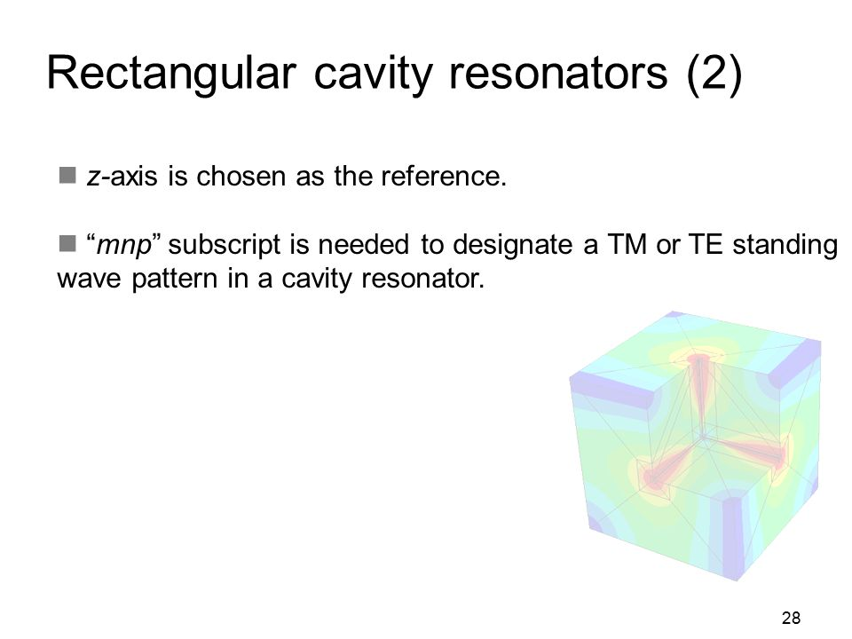 """28 Rectangular cavity resonators (2) z-axis is chosen as the reference. """"mnp"""" subscript is needed to designate a TM or TE standing wave pattern in a c"""