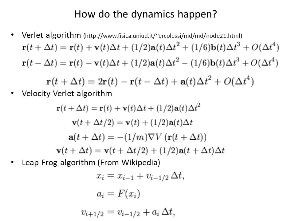 Verlet algorithm (http://www.fisica.uniud.it/~ercolessi/md/md/node21.html) Velocity Verlet algorithm Leap-Frog algorithm (From Wikipedia) How do the dynamics happen
