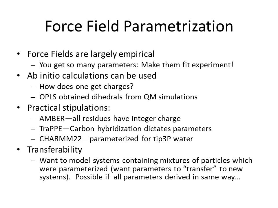 Force Field Parametrization Force Fields are largely empirical – You get so many parameters: Make them fit experiment.