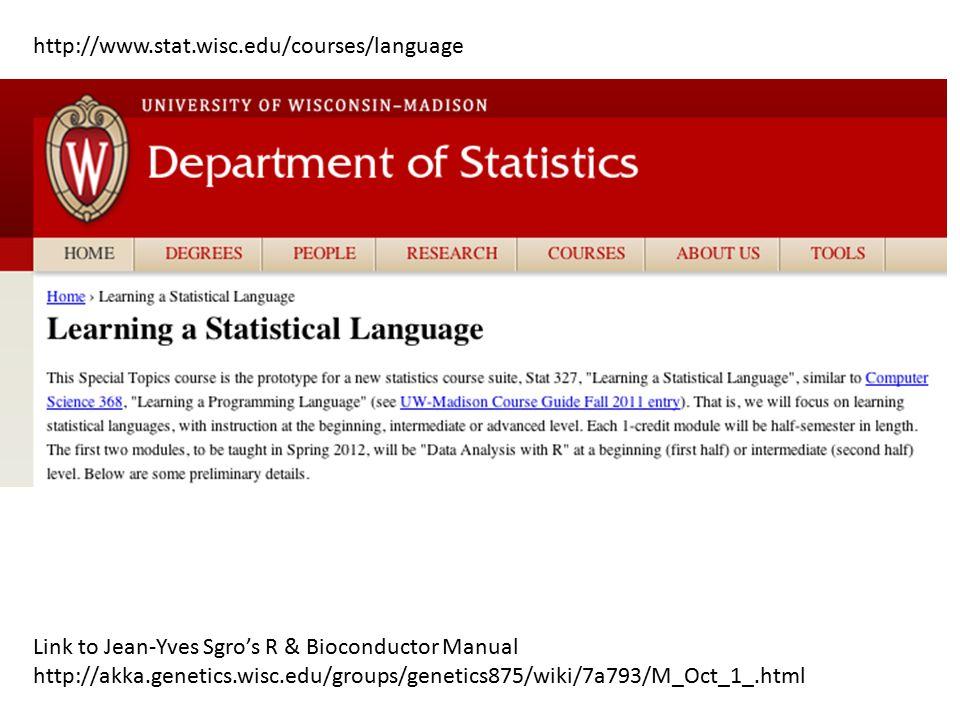 http://www.stat.wisc.edu/courses/language Link to Jean-Yves Sgro's R & Bioconductor Manual http://akka.genetics.wisc.edu/groups/genetics875/wiki/7a793/M_Oct_1_.html