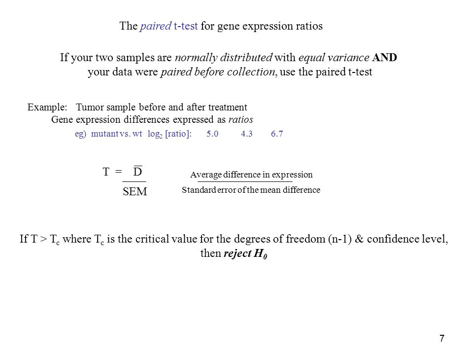 7 T = D Average difference in expression Standard error of the mean difference SEM If your two samples are normally distributed with equal variance AN
