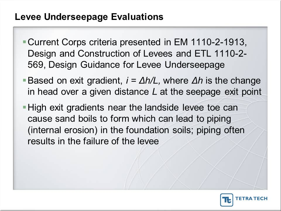 Levee Underseepage Evaluations  Current Corps criteria presented in EM 1110-2-1913, Design and Construction of Levees and ETL 1110-2- 569, Design Gui