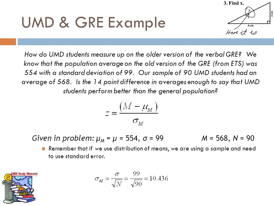UMD & GRE Example How do UMD students measure up on the older version of the verbal GRE? We know that the population average on the old version of the