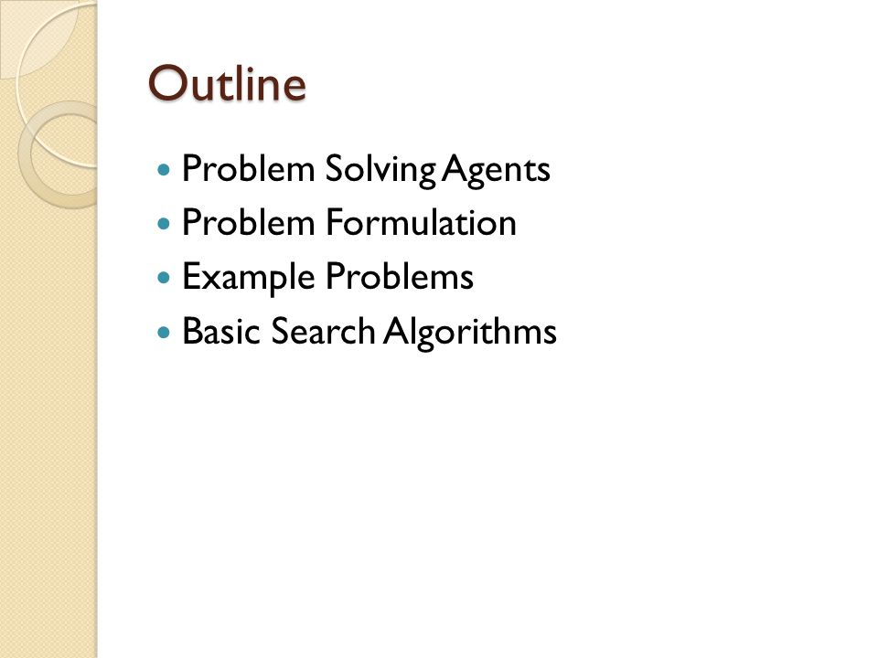 Outline Problem Solving Agents Problem Formulation Example Problems Basic Search Algorithms
