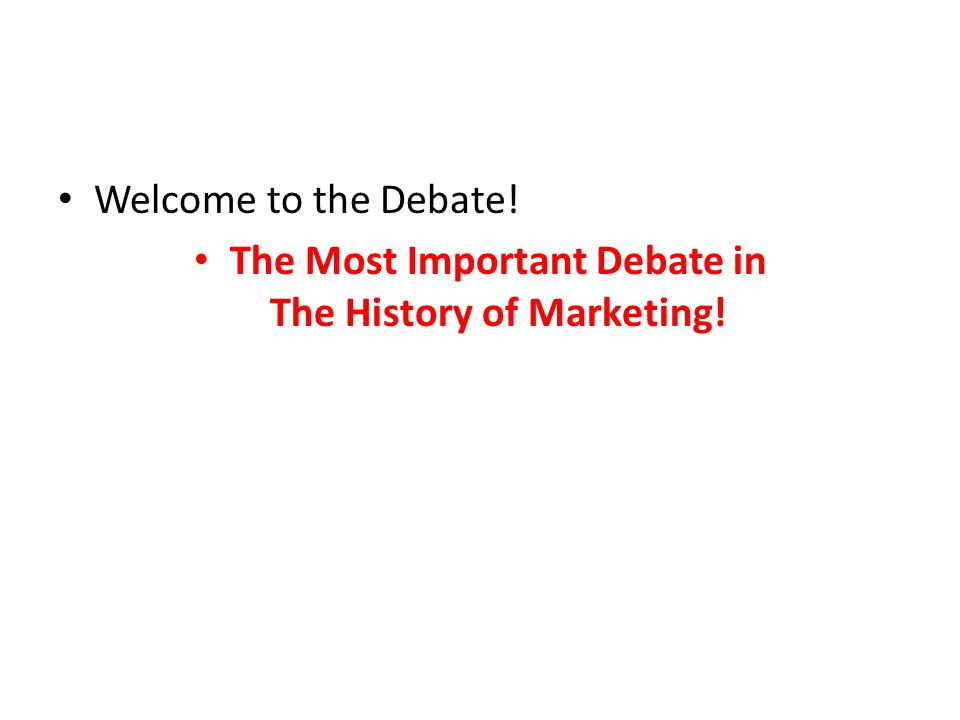 Welcome to the Debate! The Most Important Debate in The History of Marketing!
