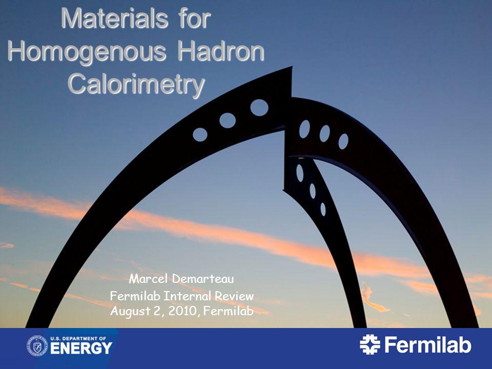 Materials for Homogenous Hadron Calorimetry Marcel Demarteau Fermilab Internal Review August 2, 2010, Fermilab