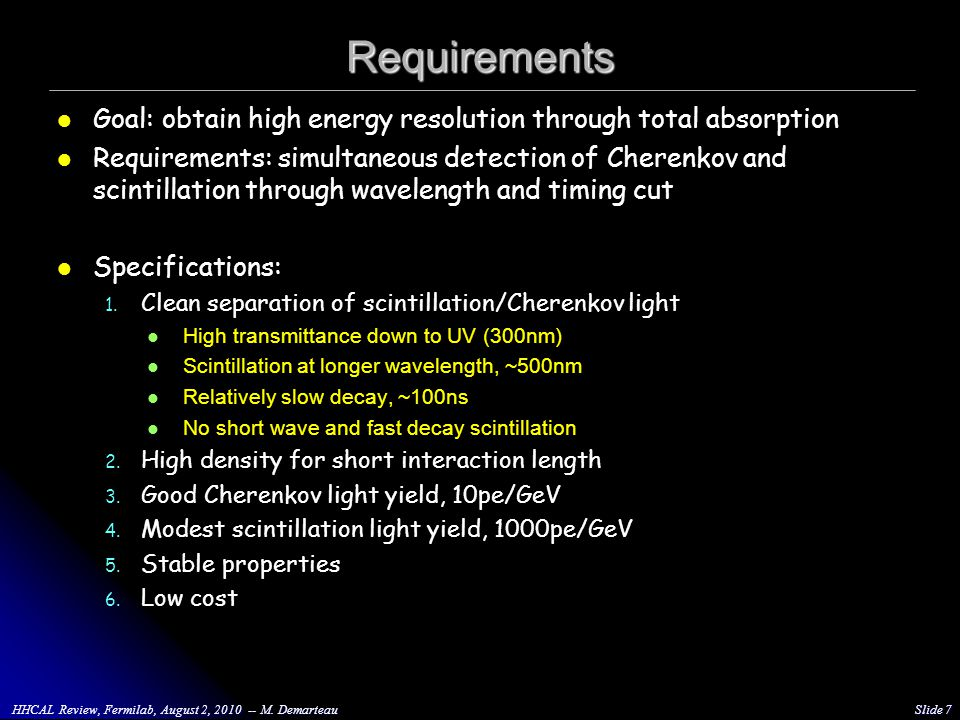 Requirements Goal: obtain high energy resolution through total absorption Requirements: simultaneous detection of Cherenkov and scintillation through