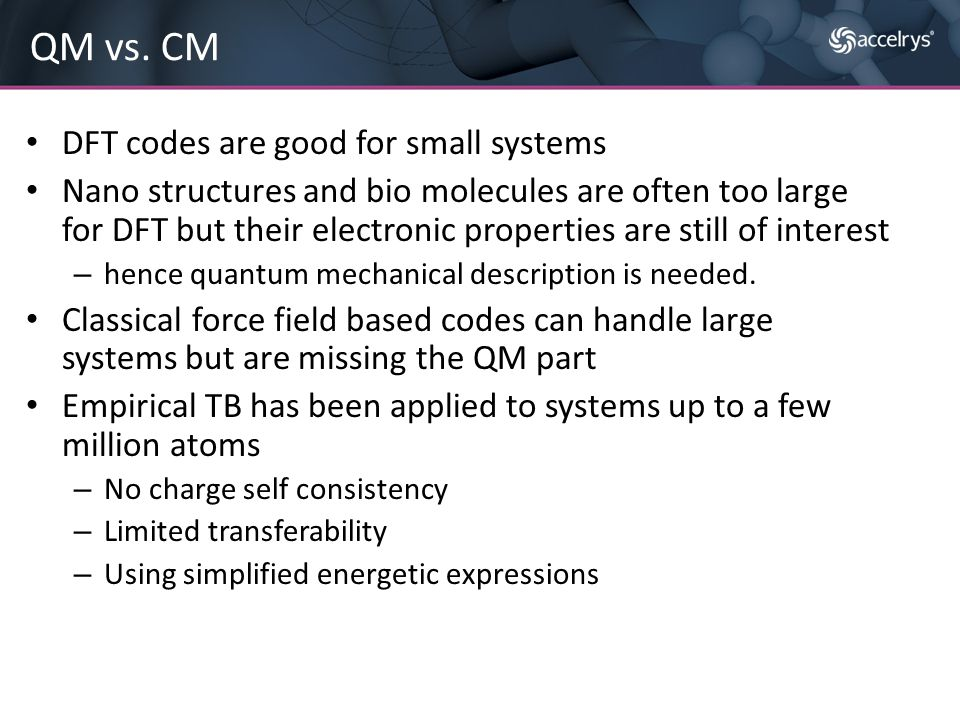 DFT codes are good for small systems Nano structures and bio molecules are often too large for DFT but their electronic properties are still of intere