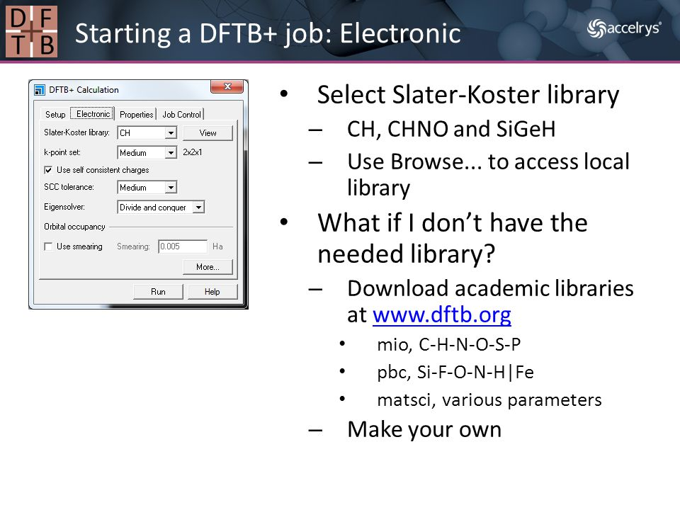 Select Slater-Koster library – CH, CHNO and SiGeH – Use Browse... to access local library What if I don't have the needed library? – Download academic