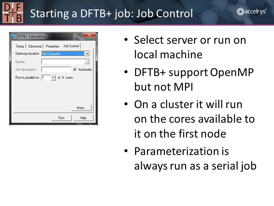 Select server or run on local machine DFTB+ support OpenMP but not MPI On a cluster it will run on the cores available to it on the first node Paramet