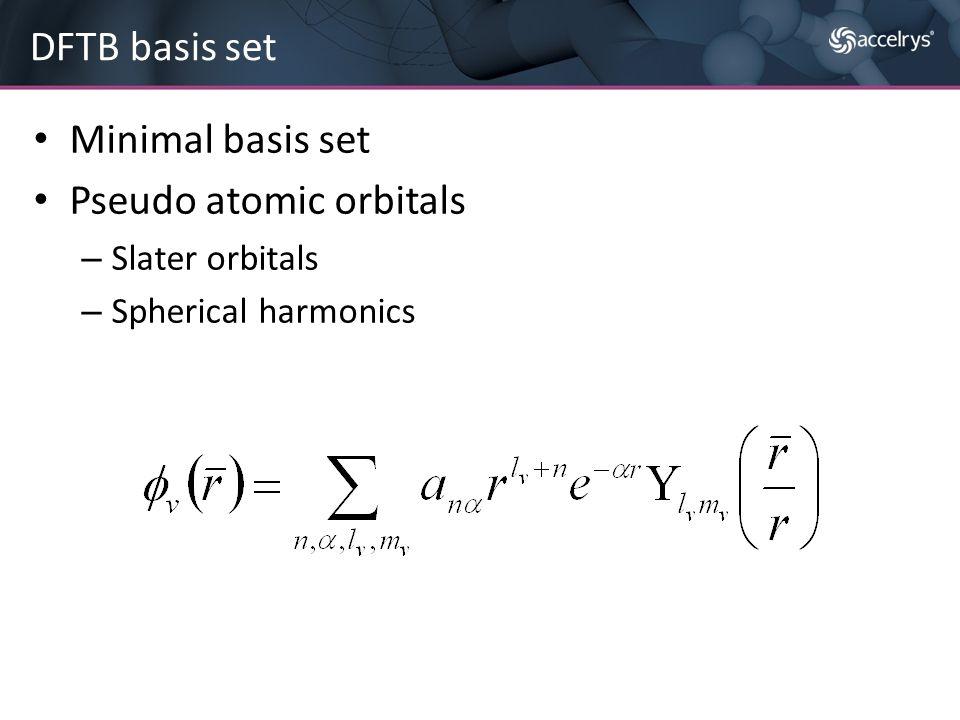 Minimal basis set Pseudo atomic orbitals – Slater orbitals – Spherical harmonics DFTB basis set