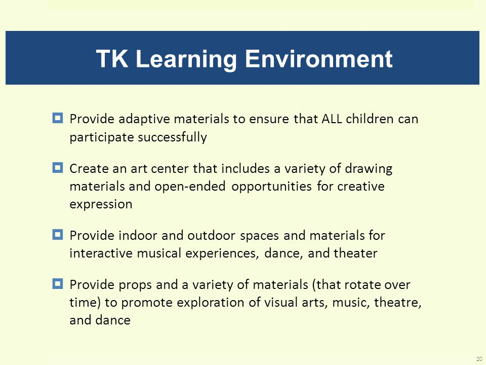 TK Learning Environment  Provide adaptive materials to ensure that ALL children can participate successfully  Create an art center that includes a v