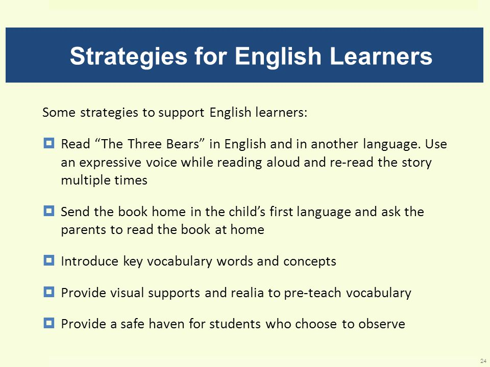 Strategies for English Learners Some strategies to support English learners:  Read The Three Bears in English and in another language.