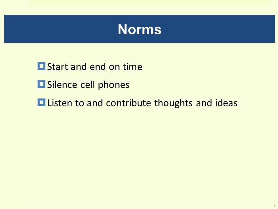 Norms  Start and end on time  Silence cell phones  Listen to and contribute thoughts and ideas 4