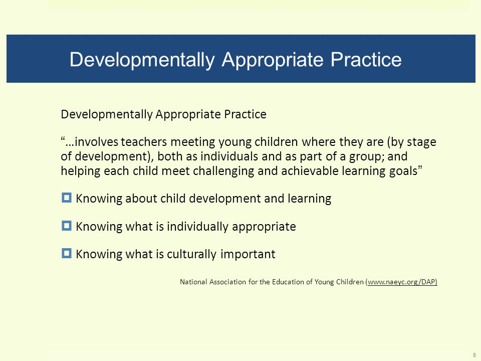"Developmentally Appropriate Practice ""…involves teachers meeting young children where they are (by stage of development), both as individuals and as p"
