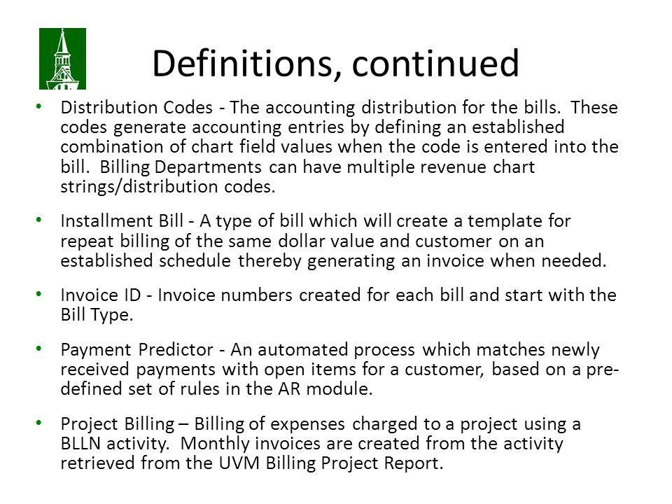 Definitions, continued Distribution Codes - The accounting distribution for the bills.