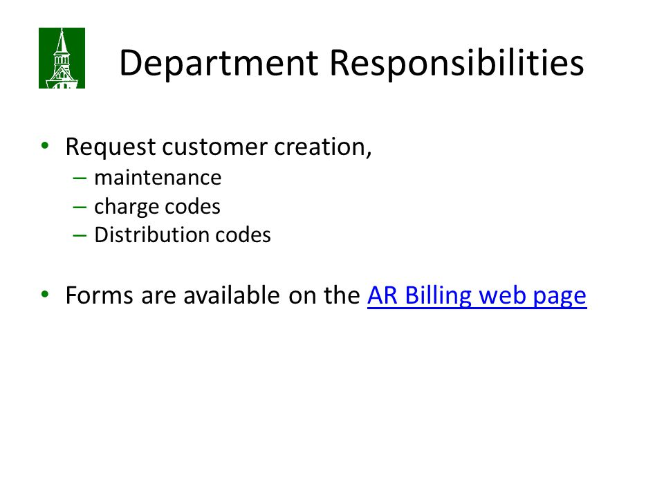 Department Responsibilities Request customer creation, – maintenance – charge codes – Distribution codes Forms are available on the AR Billing web pageAR Billing web page