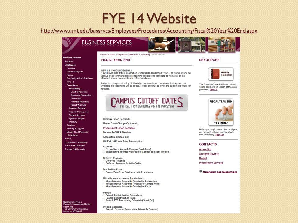 FYE 14 Website http://www.umt.edu/bussrvcs/Employees/Procedures/Accounting/Fiscal%20Year%20End.aspx http://www.umt.edu/bussrvcs/Employees/Procedures/Accounting/Fiscal%20Year%20End.aspx