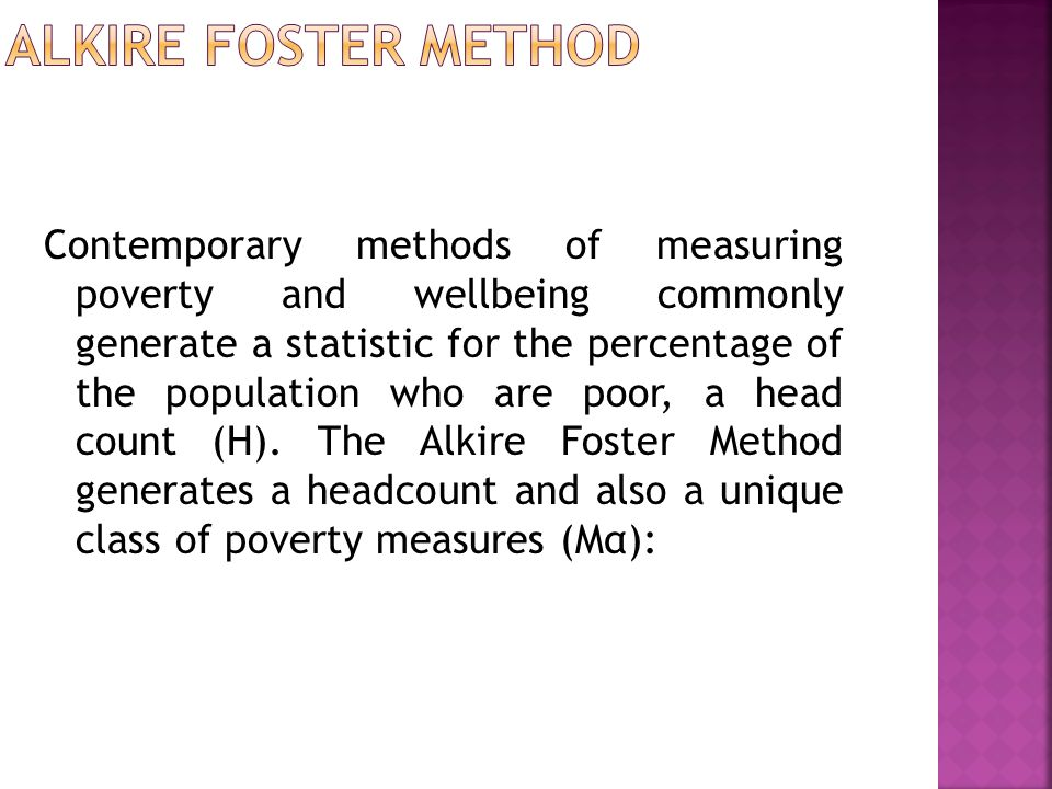 Contemporary methods of measuring poverty and wellbeing commonly generate a statistic for the percentage of the population who are poor, a head count (H).