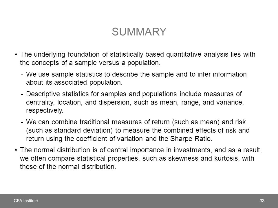 SUMMARY The underlying foundation of statistically based quantitative analysis lies with the concepts of a sample versus a population.