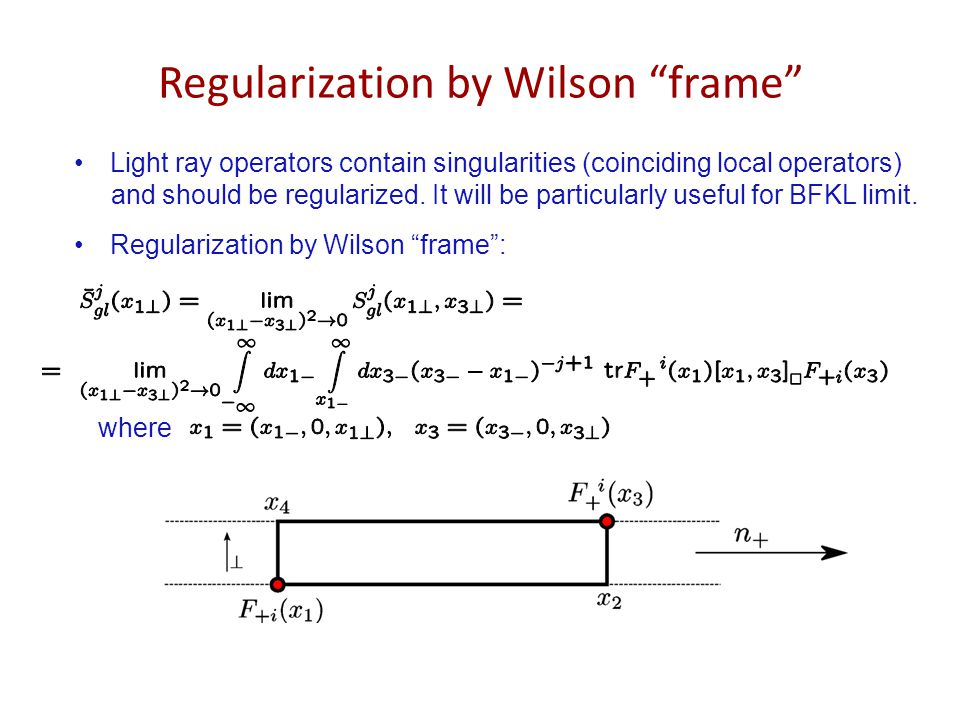 Regularization by Wilson frame Light ray operators contain singularities (coinciding local operators) and should be regularized.