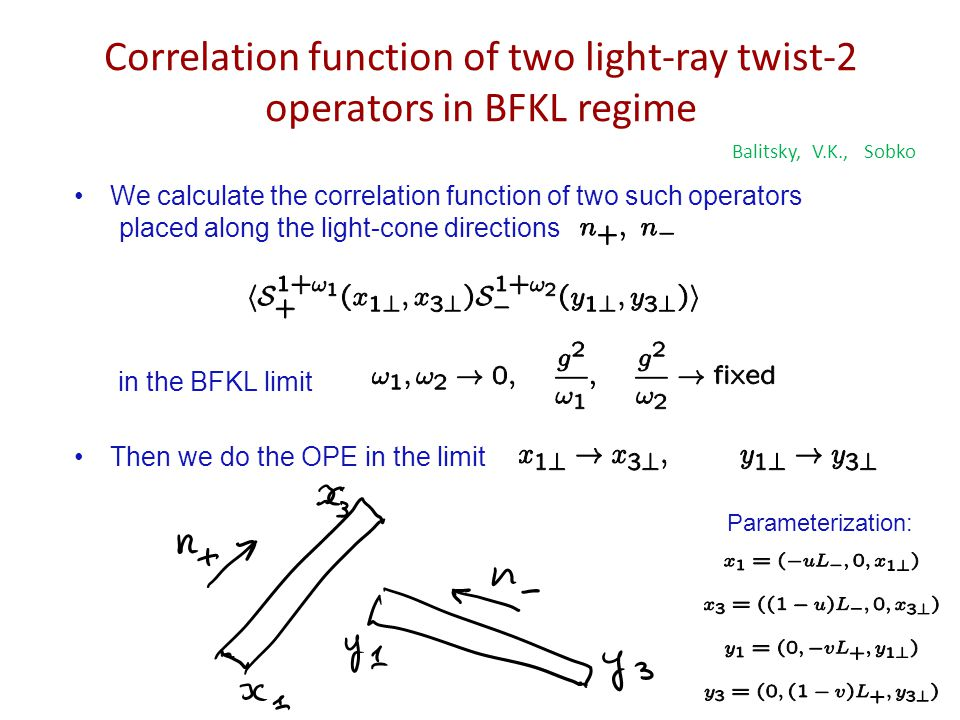 Correlation function of two light-ray twist-2 operators in BFKL regime We calculate the correlation function of two such operators placed along the light-cone directions in the BFKL limit Then we do the OPE in the limit Balitsky, V.K., Sobko Parameterization: