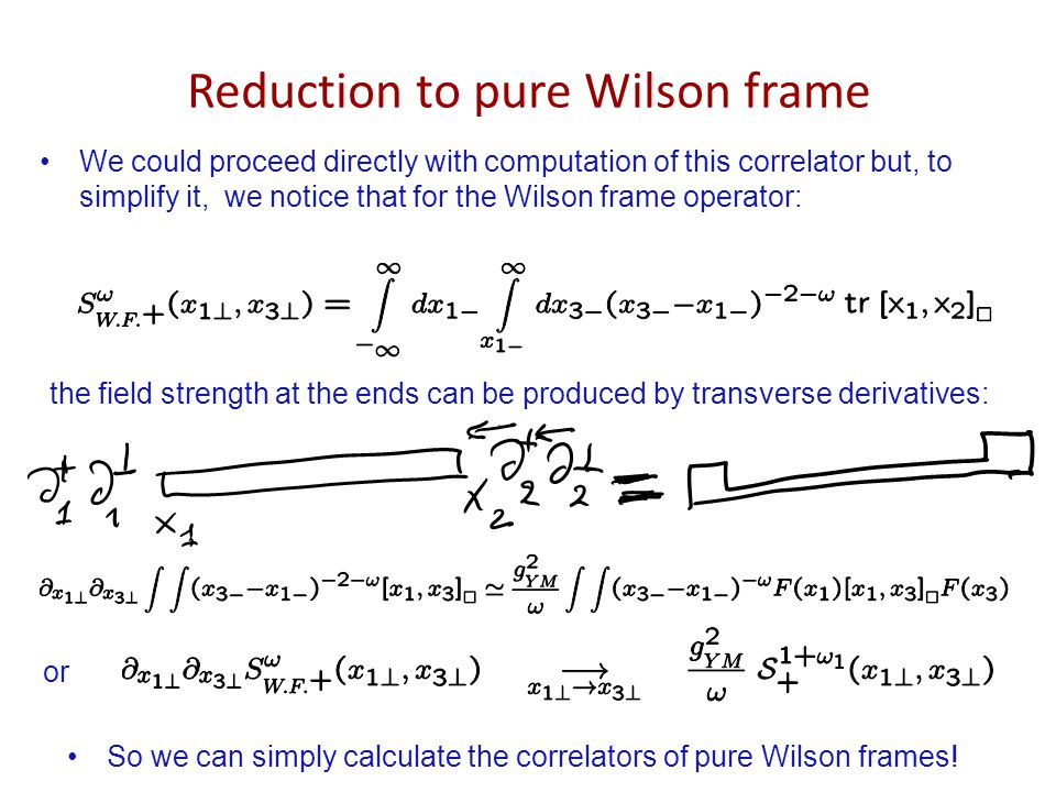 Reduction to pure Wilson frame We could proceed directly with computation of this correlator but, to simplify it, we notice that for the Wilson frame operator: the field strength at the ends can be produced by transverse derivatives: or So we can simply calculate the correlators of pure Wilson frames!