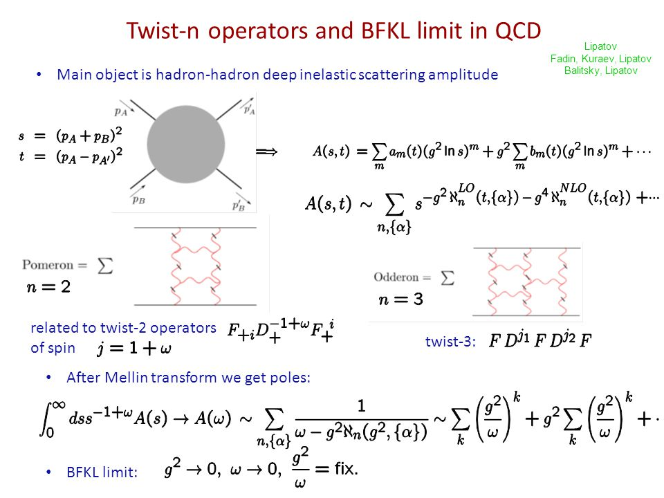 Main object is hadron-hadron deep inelastic scattering amplitude Twist-n operators and BFKL limit in QCD After Mellin transform we get poles: BFKL limit: related to twist-2 operators of spin twist-3: Lipatov Fadin, Kuraev, Lipatov Balitsky, Lipatov