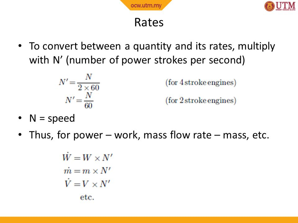 Rates To convert between a quantity and its rates, multiply with N' (number of power strokes per second) N = speed Thus, for power – work, mass flow r