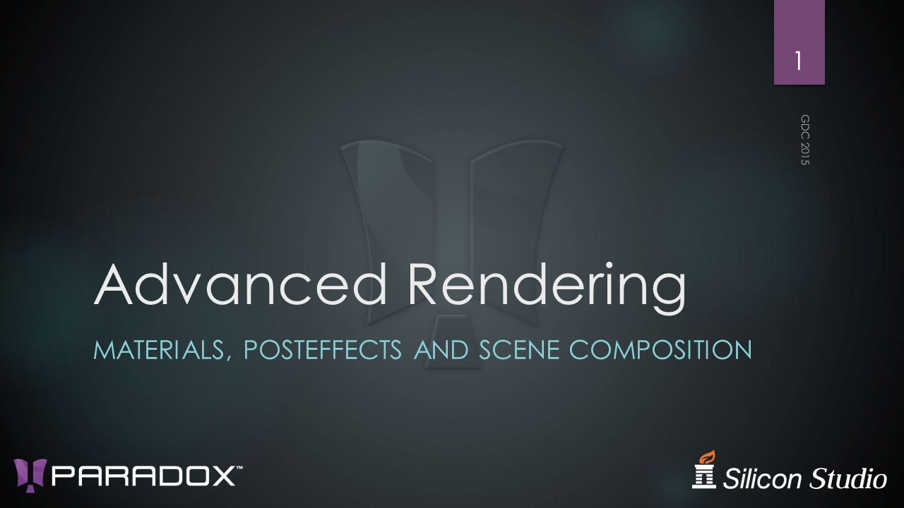 Advanced Rendering MATERIALS, POSTEFFECTS AND SCENE COMPOSITION GDC 2015 1